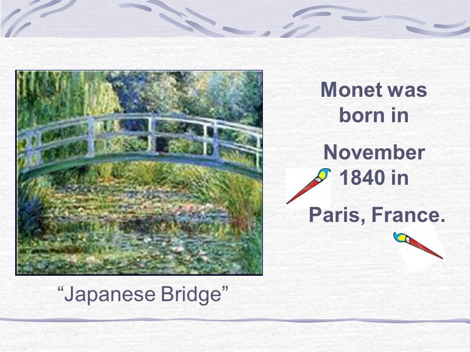 """Japanese Bridge"" Monet was born in November 1840 in Paris, France."