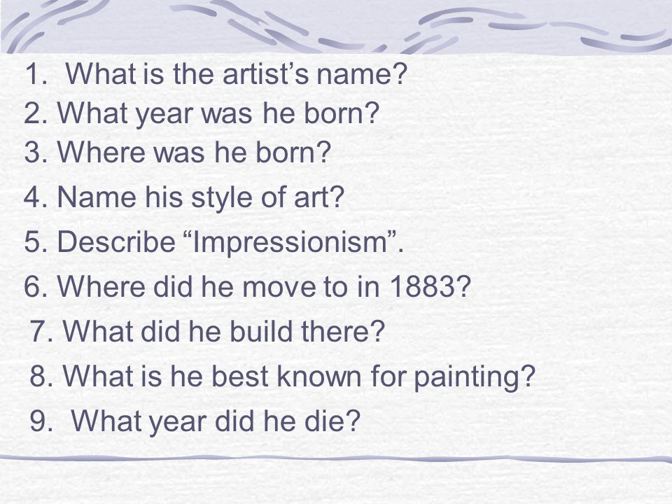 1. What is the artist's name? 2. What year was he born? 3. Where was he born? 4. Name his style of art? 6. Where did he move to in 1883? 7. What did h