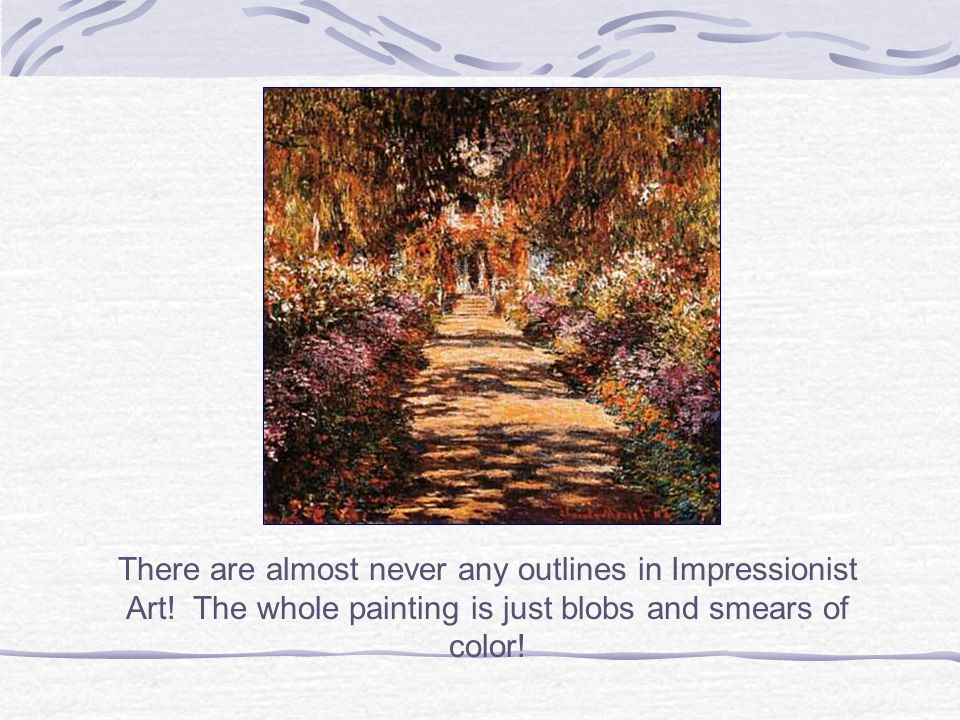 There are almost never any outlines in Impressionist Art.
