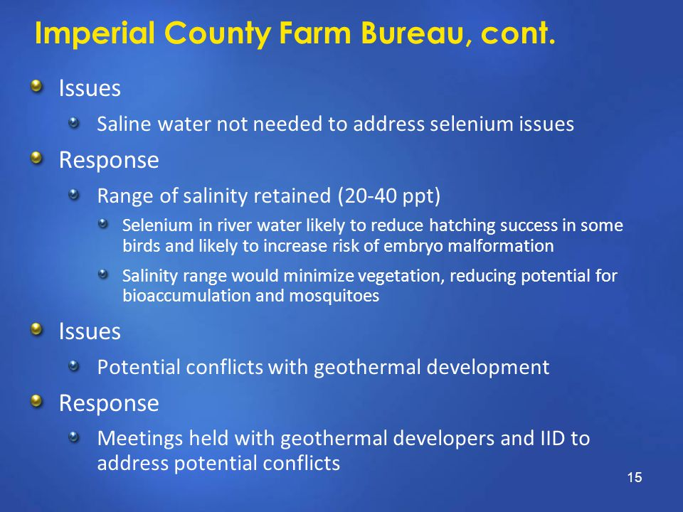 Imperial County Farm Bureau, cont. Issues Saline water not needed to address selenium issues Response Range of salinity retained (20-40 ppt) Selenium