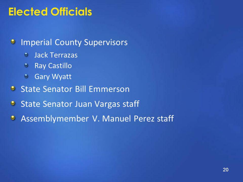Elected Officials Imperial County Supervisors Jack Terrazas Ray Castillo Gary Wyatt State Senator Bill Emmerson State Senator Juan Vargas staff Assemblymember V.