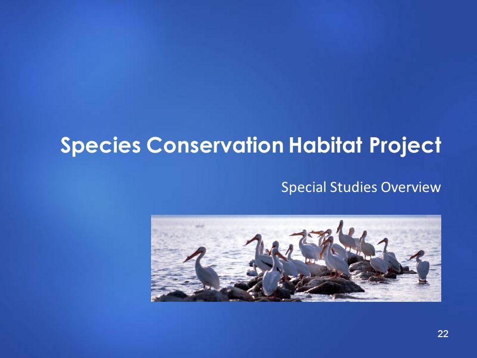 Species Conservation Habitat Project Special Studies Overview 22