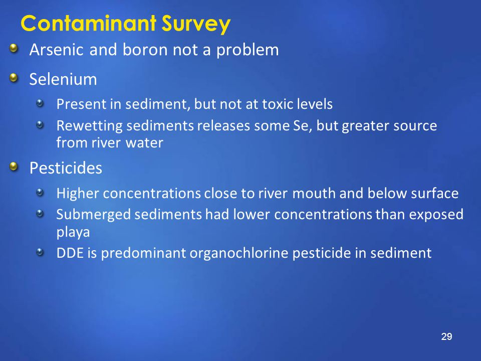 Contaminant Survey Arsenic and boron not a problem Selenium Present in sediment, but not at toxic levels Rewetting sediments releases some Se, but gre
