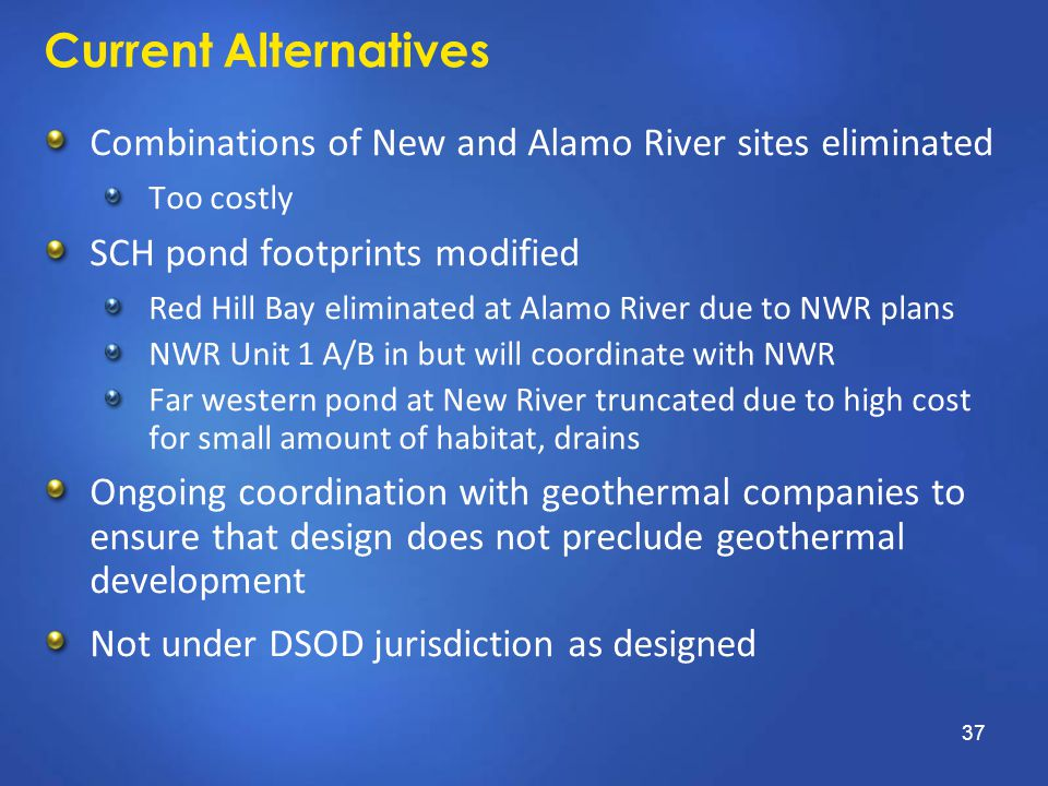 Current Alternatives Combinations of New and Alamo River sites eliminated Too costly SCH pond footprints modified Red Hill Bay eliminated at Alamo Riv