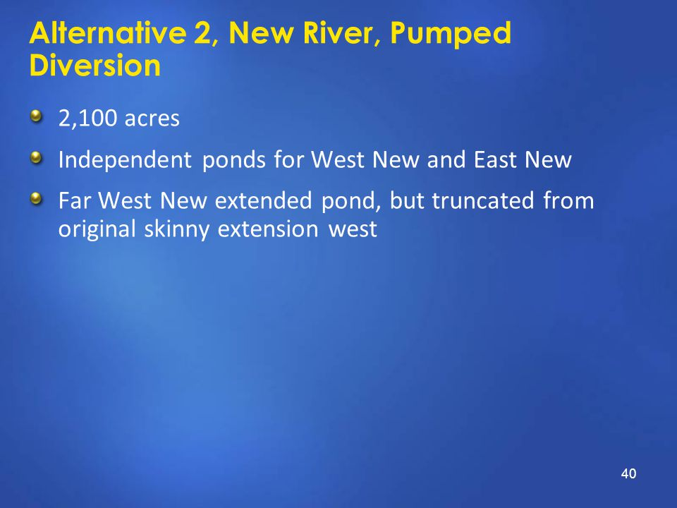 Alternative 2, New River, Pumped Diversion 2,100 acres Independent ponds for West New and East New Far West New extended pond, but truncated from orig