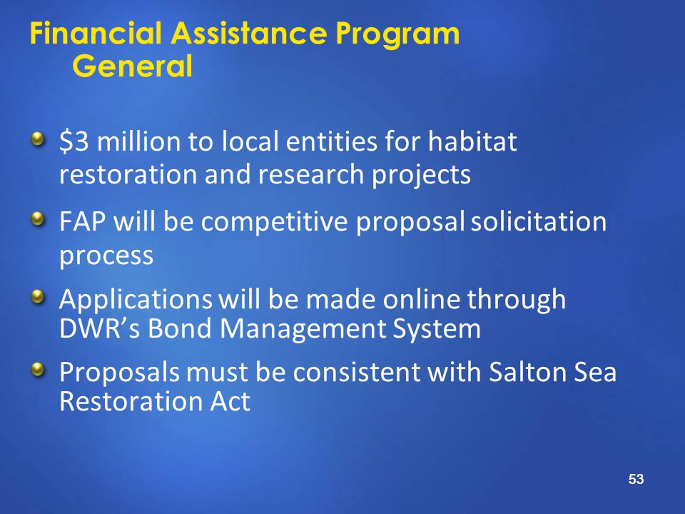 53 Financial Assistance Program General $3 million to local entities for habitat restoration and research projects FAP will be competitive proposal so