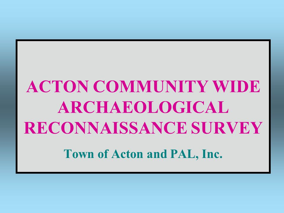 ACTON COMMUNITY WIDE ARCHAEOLOGICAL RECONNAISSANCE SURVEY Town of Acton and PAL, Inc.