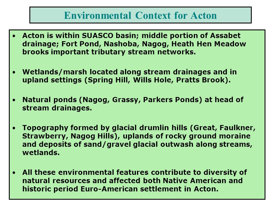 Environmental Context for Acton Acton is within SUASCO basin; middle portion of Assabet drainage; Fort Pond, Nashoba, Nagog, Heath Hen Meadow brooks i