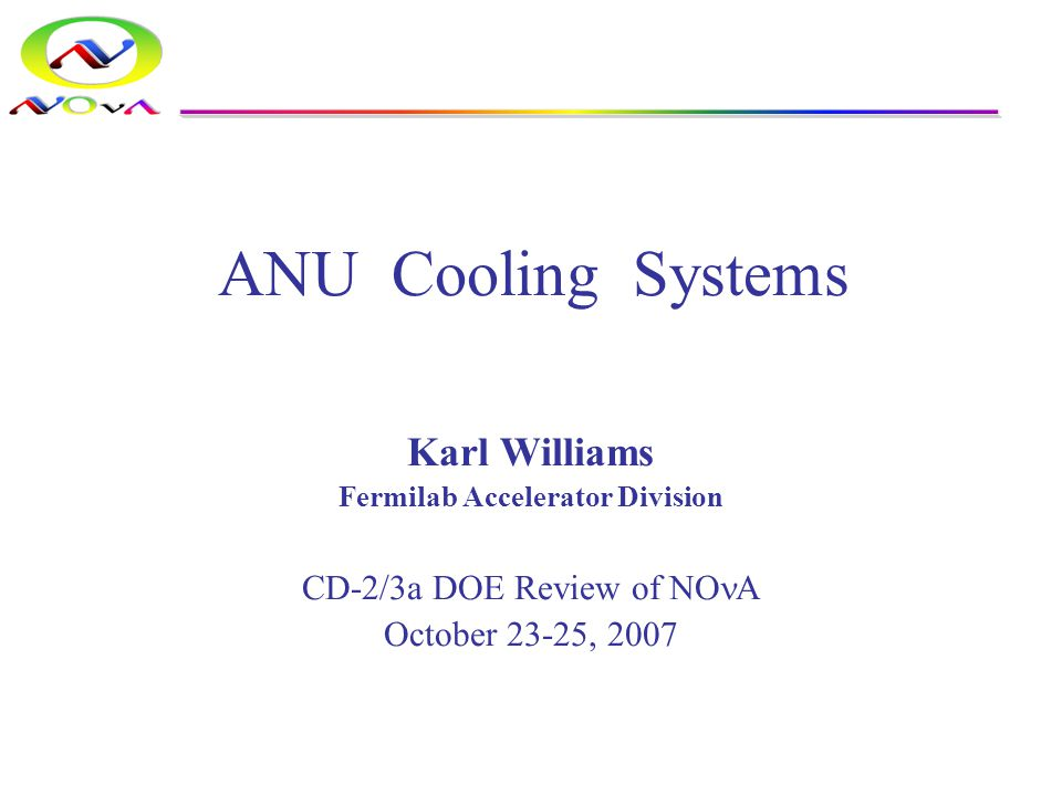 October 23-25, 2007 CD-2/3a DOE ReviewKarl Williams, ANU Cooling Systems2 Overview Overall Scope Recycler –Scope –Technical Main Injector –Scope –Technical NuMI –Scope –Technical Associated Cooling Pond Loads Costs Risk and Mitigations Review of CDR Recommendation