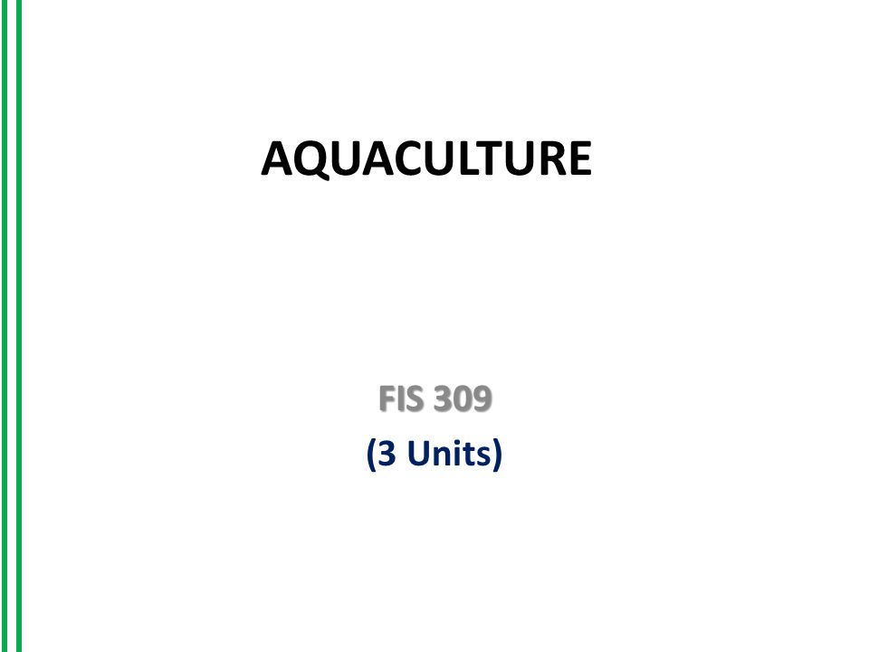 AQUACULTURE FIS 309 (3 Units)
