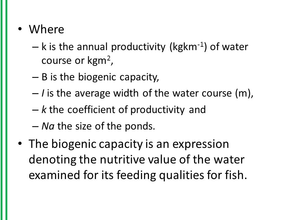 Where – k is the annual productivity (kgkm -1 ) of water course or kgm 2, – B is the biogenic capacity, – I is the average width of the water course (m), – k the coefficient of productivity and – Na the size of the ponds.