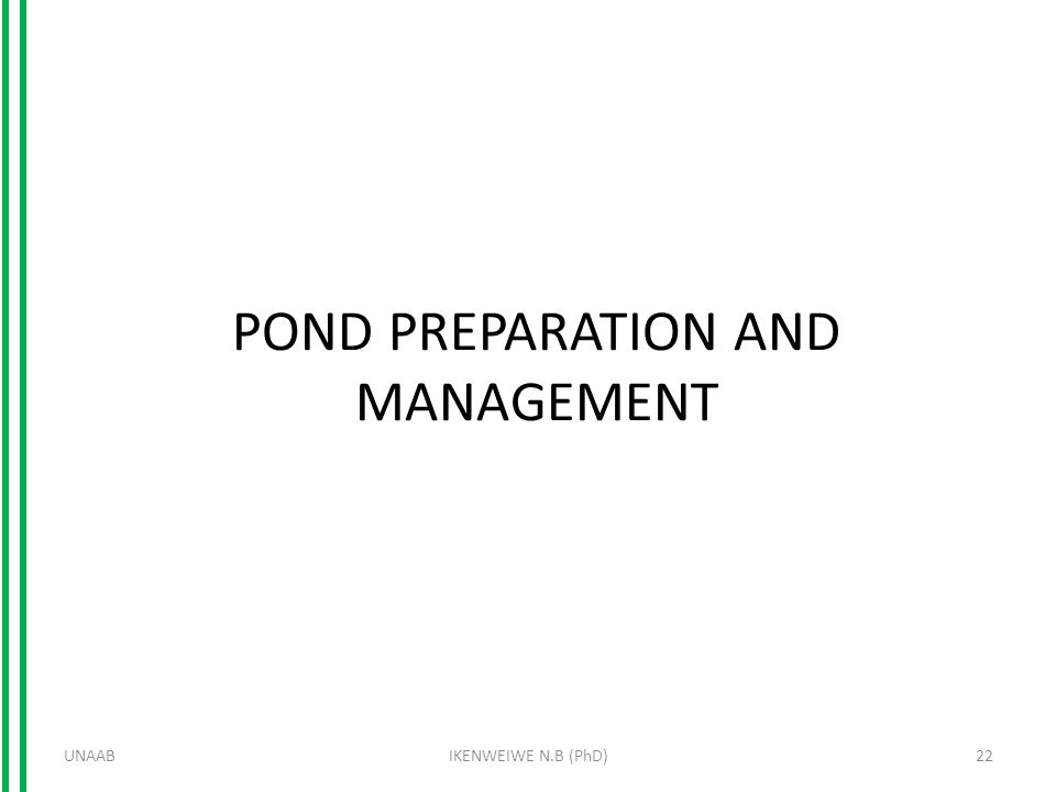 POND PREPARATION AND MANAGEMENT UNAAB22IKENWEIWE N.B (PhD)