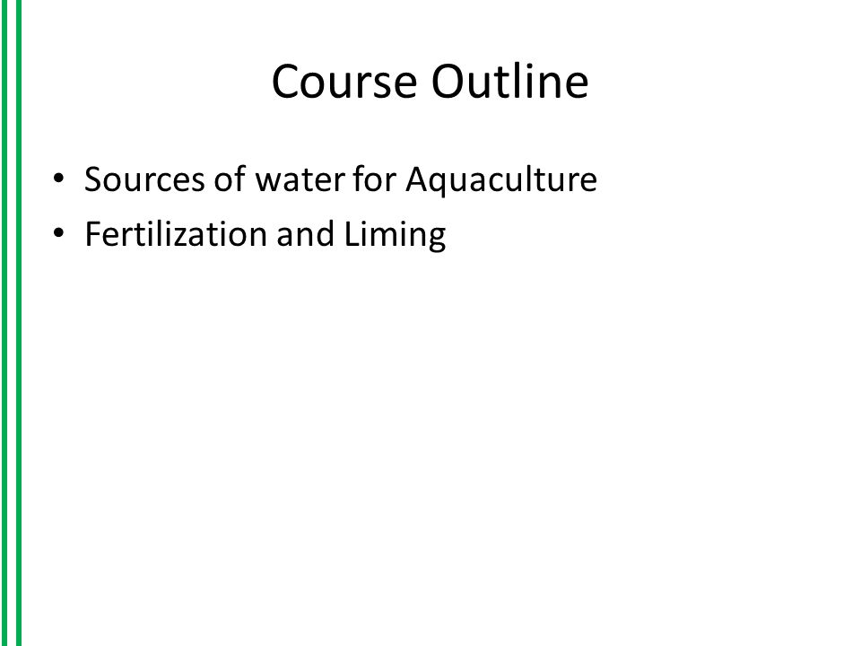 Course Outline Sources of water for Aquaculture Fertilization and Liming