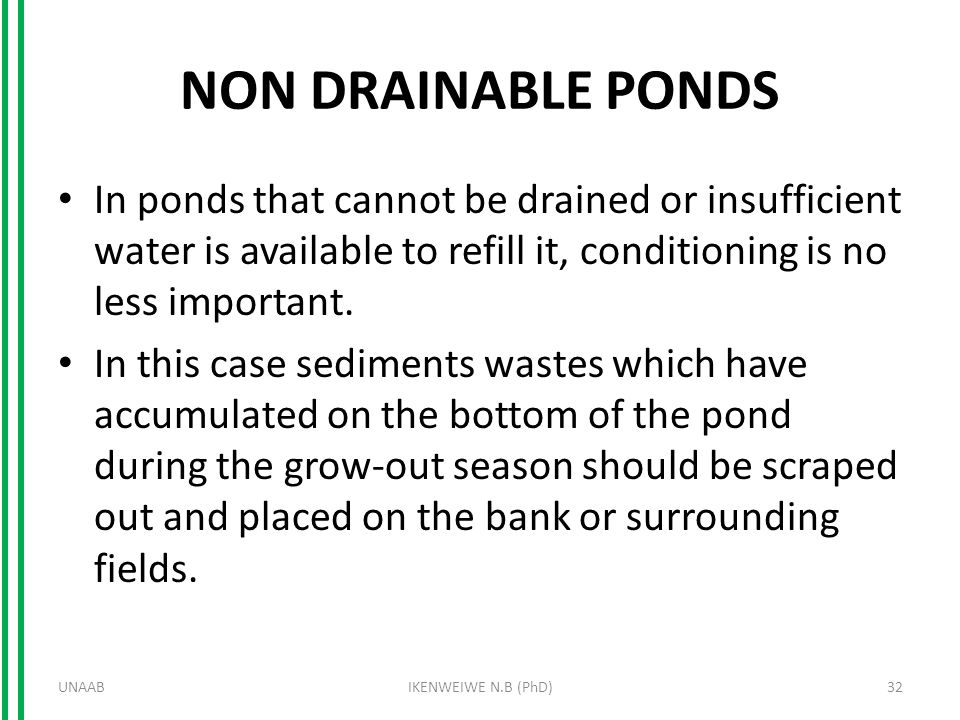 NON DRAINABLE PONDS In ponds that cannot be drained or insufficient water is available to refill it, conditioning is no less important.