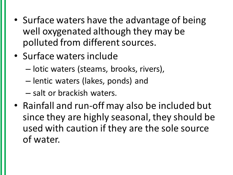 Surface waters have the advantage of being well oxygenated although they may be polluted from different sources.