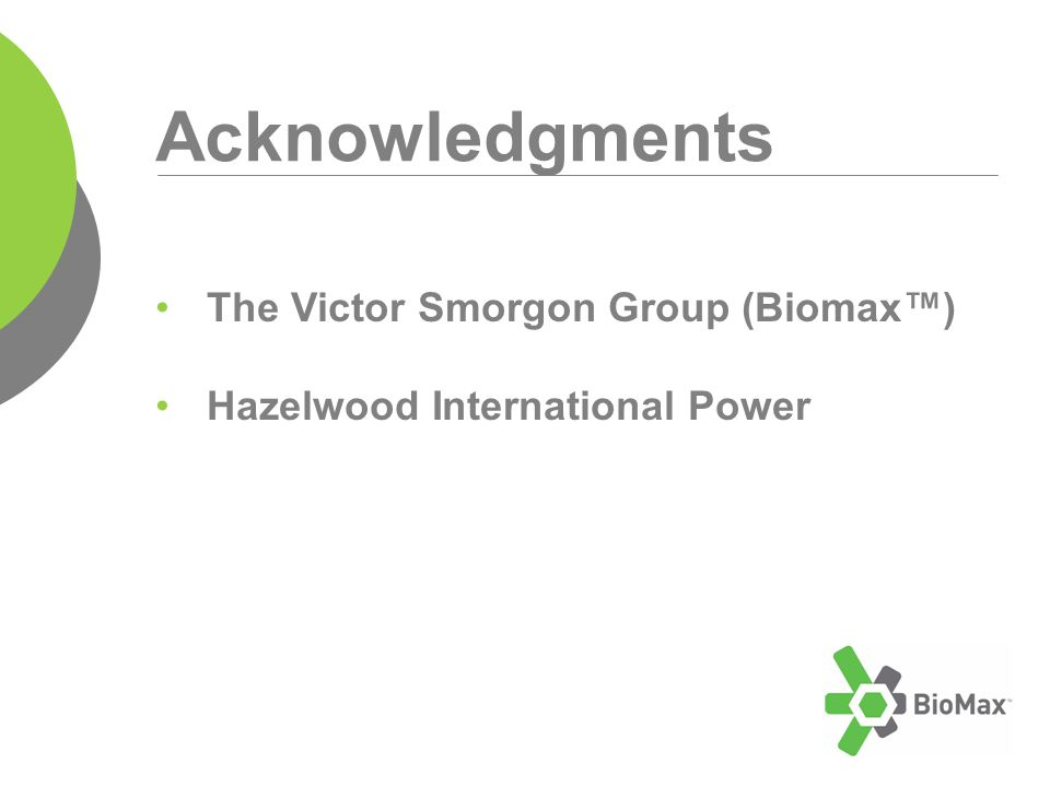 Acknowledgments The Victor Smorgon Group (Biomax™) Hazelwood International Power