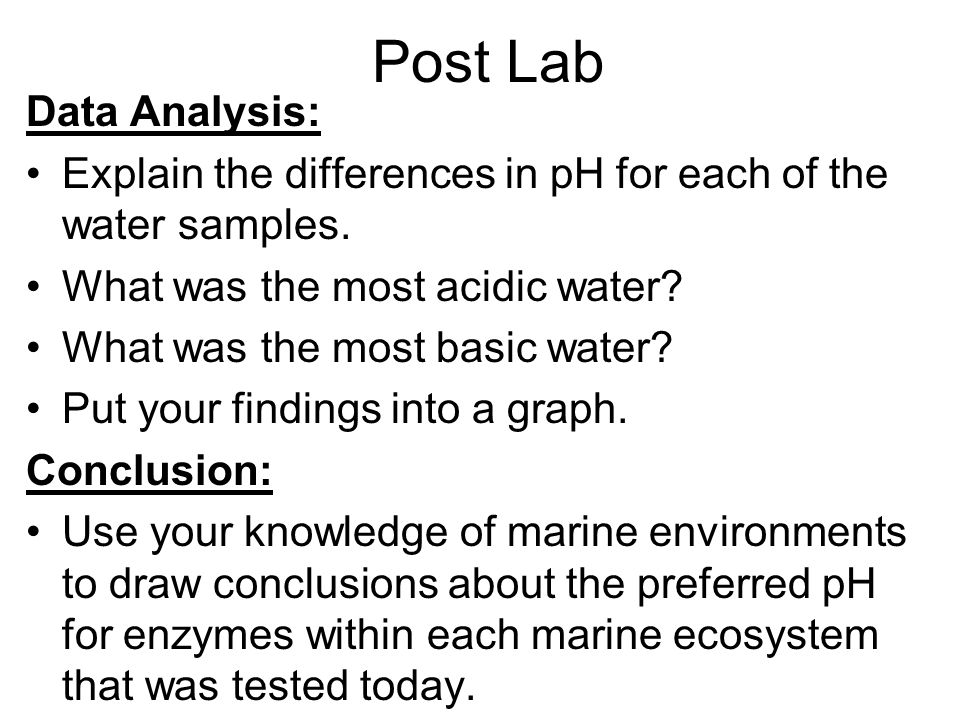 Post Lab Data Analysis: Explain the differences in pH for each of the water samples.