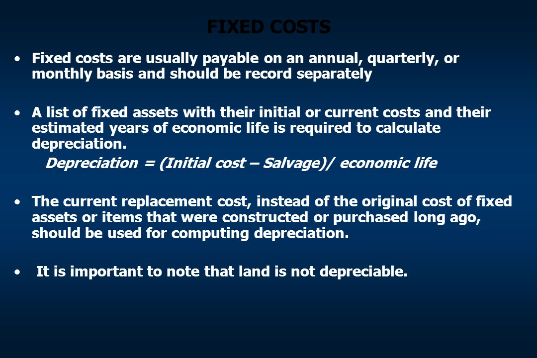 FIXED COSTS Fixed costs are usually payable on an annual, quarterly, or monthly basis and should be record separately A list of fixed assets with thei
