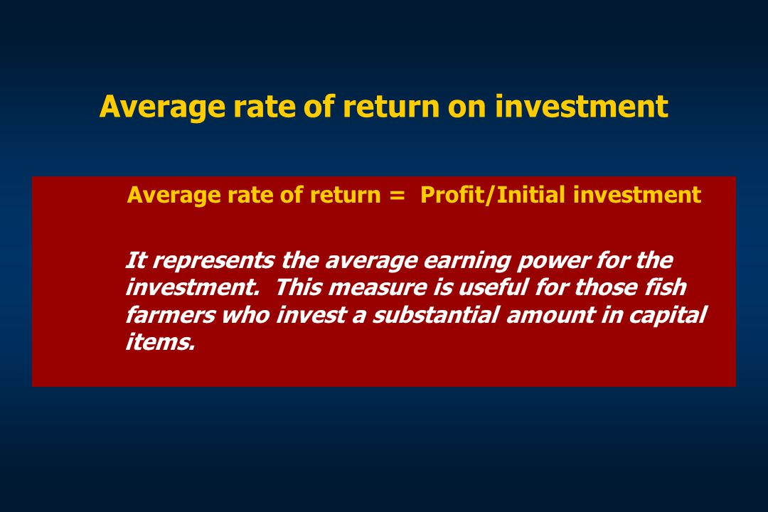 Average rate of return on investment Average rate of return = Profit/Initial investment It represents the average earning power for the investment. Th