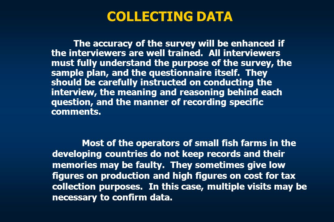 COLLECTING DATA The accuracy of the survey will be enhanced if the interviewers are well trained. All interviewers must fully understand the purpose o