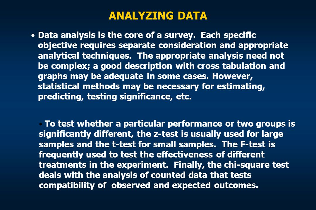 ANALYZING DATA Data analysis is the core of a survey. Each specific objective requires separate consideration and appropriate analytical techniques. T