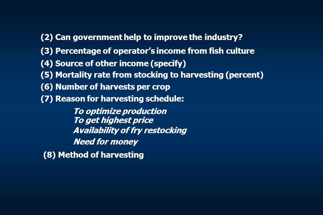 (2) Can government help to improve the industry? (3) Percentage of operator's income from fish culture (4) Source of other income (specify) (5) Mortal