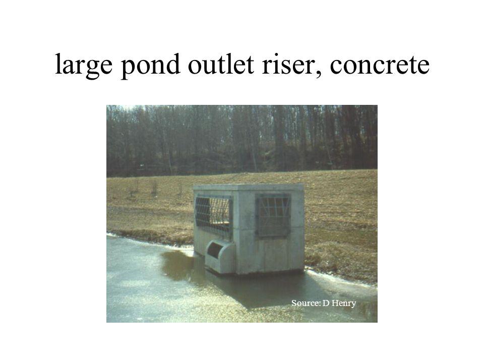 large pond outlet riser, concrete Source: D Henry