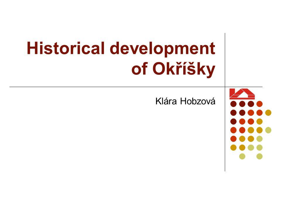 Historical development of Okříšky Klára Hobzová