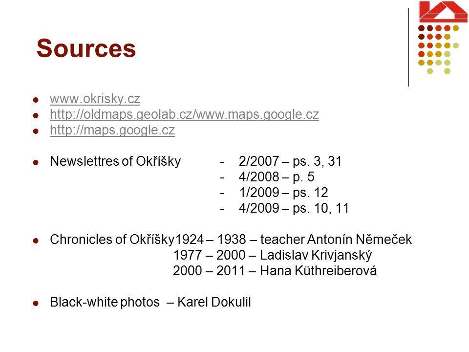 Sources www.okrisky.cz http://oldmaps.geolab.cz/www.maps.google.cz http://maps.google.cz Newslettres of Okříšky - 2/2007 – ps.