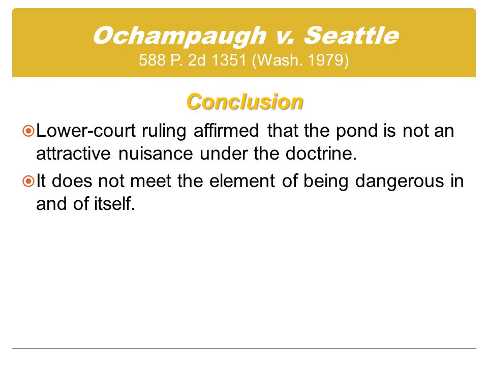 Conclusion  Lower-court ruling affirmed that the pond is not an attractive nuisance under the doctrine.