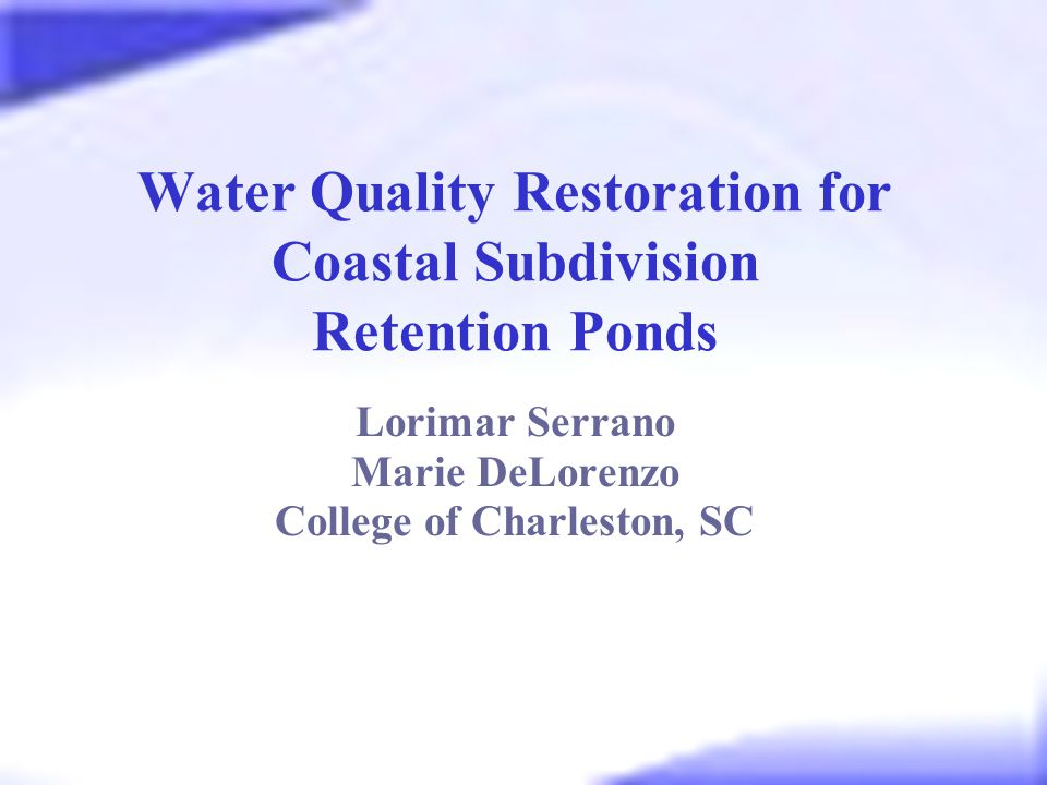 Background Information Storm water retention ponds Used as Best Management Practices (BMPs) in residential & commercial developments Control flooding Settle out contaminants Aesthetic and recreational uses