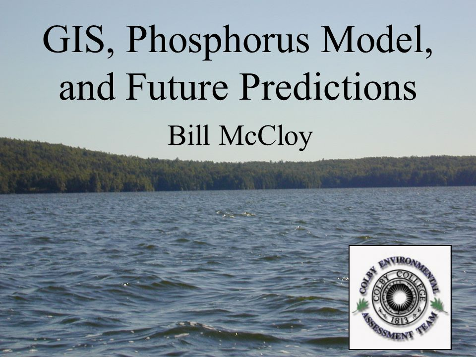 GIS, Phosphorus Model, and Future Predictions Bill McCloy