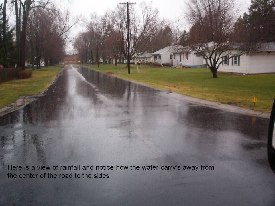 Here is a view of rainfall and notice how the water carry's away from the center of the road to the sides