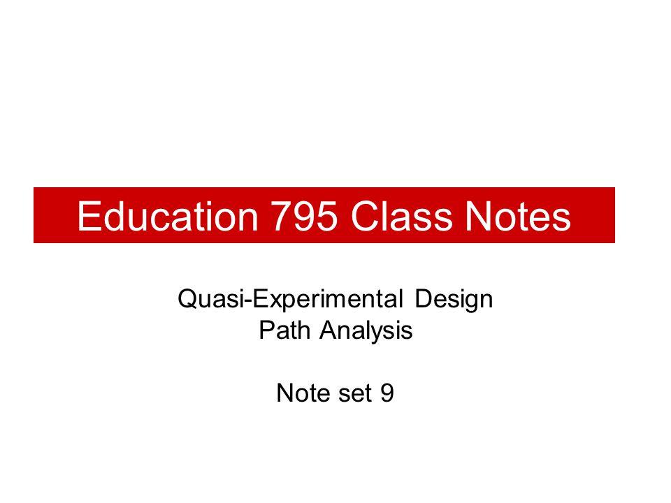Education 795 Class Notes Quasi-Experimental Design Path Analysis Note set 9