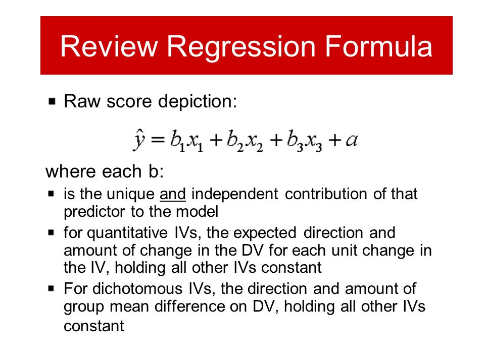 Review Regression Formula Raw score depiction: where each b: is the unique and independent contribution of that predictor to the model for quantitativ