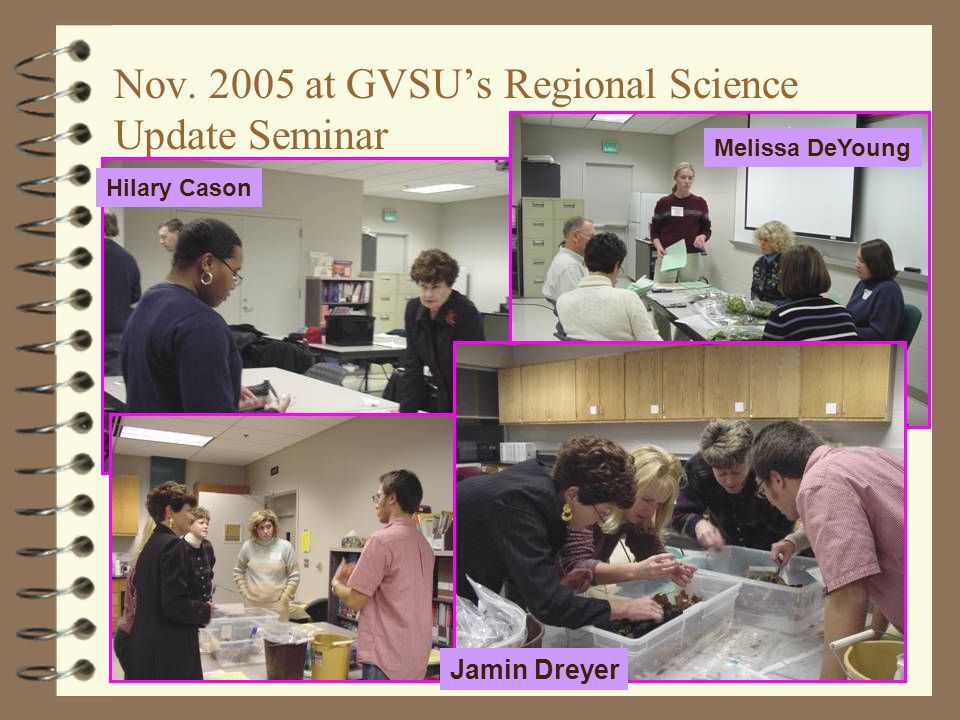 Nov. 2005 at GVSU's Regional Science Update Seminar Jamin Dreyer Hilary Cason Melissa DeYoung