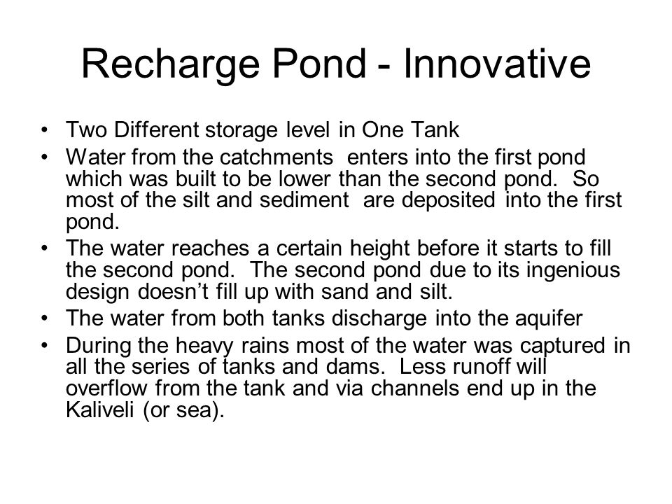 Recharge Pond - Innovative Two Different storage level in One Tank Water from the catchments enters into the first pond which was built to be lower than the second pond.