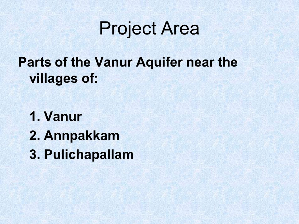 Project Area Parts of the Vanur Aquifer near the villages of: 1.