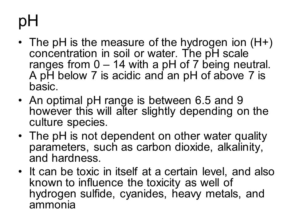 pH The pH is the measure of the hydrogen ion (H+) concentration in soil or water.