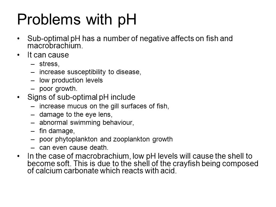 Problems with pH Sub-optimal pH has a number of negative affects on fish and macrobrachium.