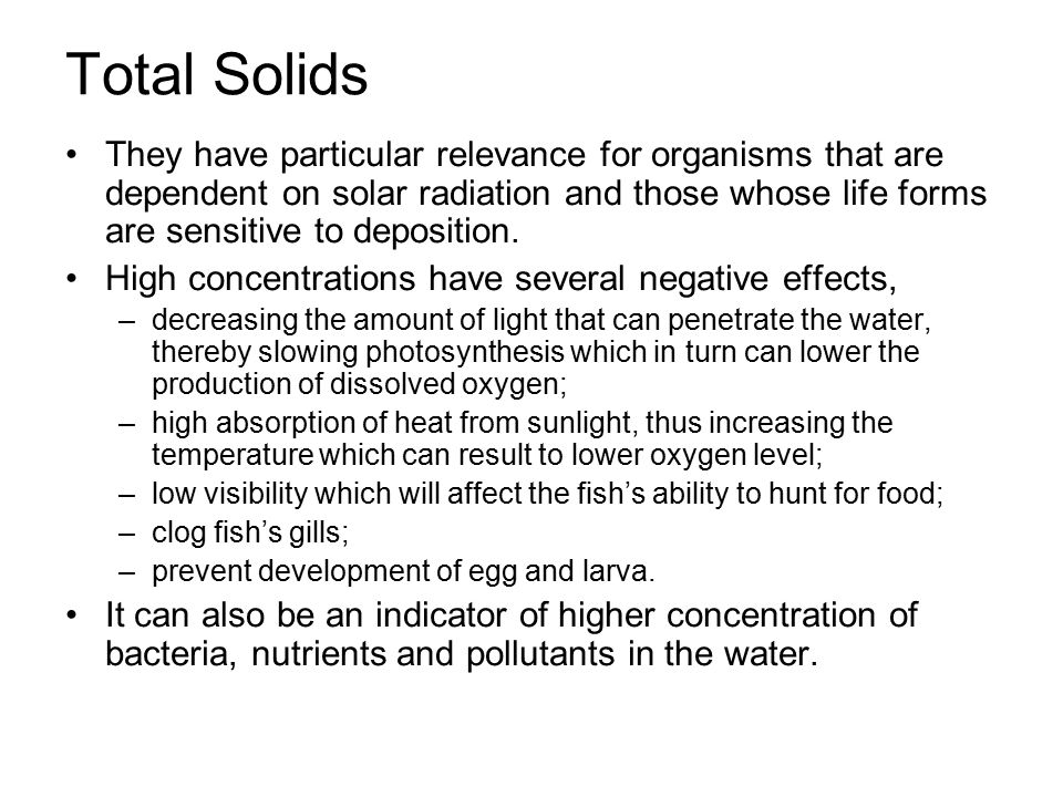 Total Solids They have particular relevance for organisms that are dependent on solar radiation and those whose life forms are sensitive to deposition