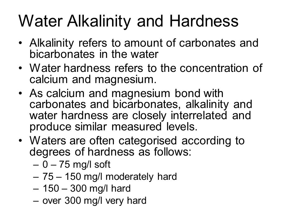 Water Alkalinity and Hardness Alkalinity refers to amount of carbonates and bicarbonates in the water Water hardness refers to the concentration of ca