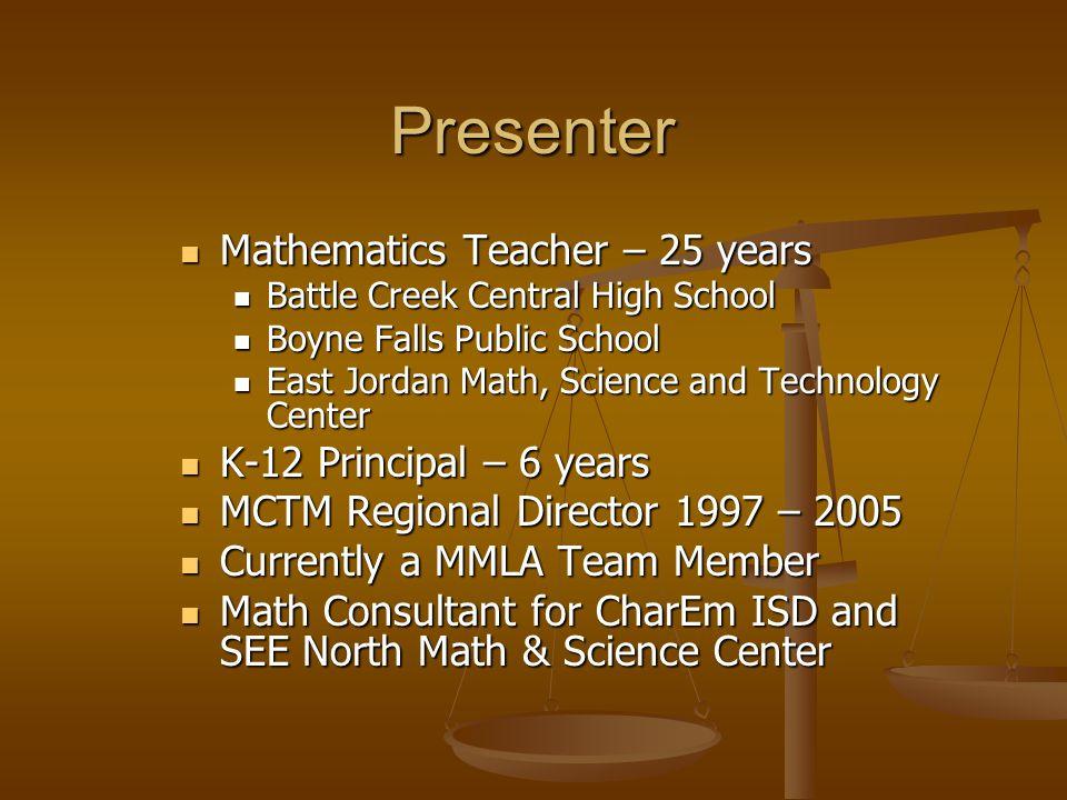 Presenter Mathematics Teacher – 25 years Mathematics Teacher – 25 years Battle Creek Central High School Battle Creek Central High School Boyne Falls