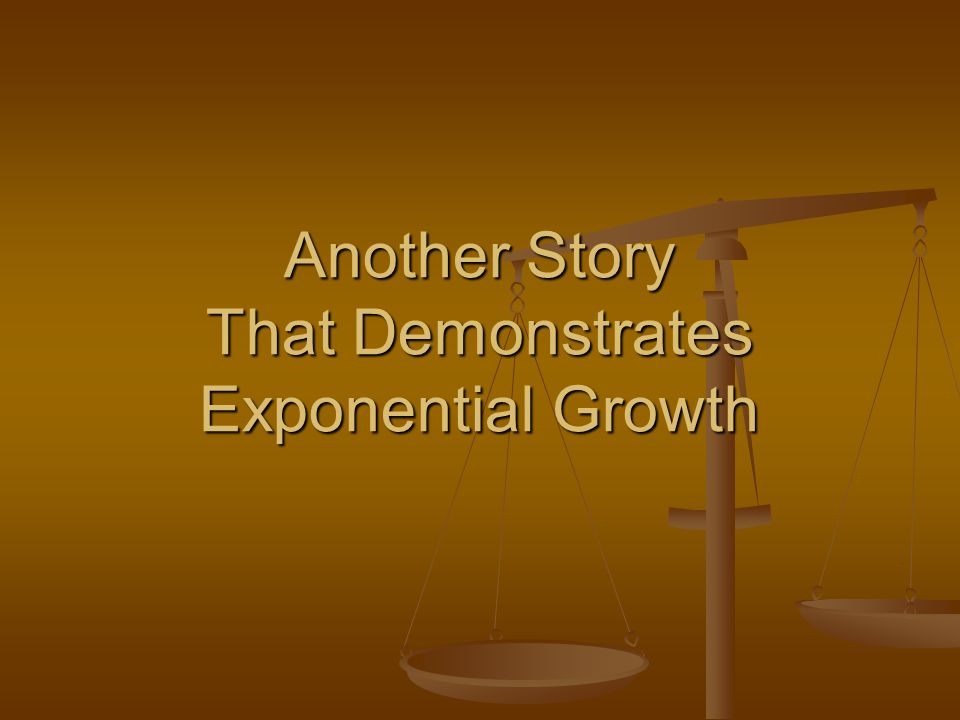 Another Story That Demonstrates Exponential Growth