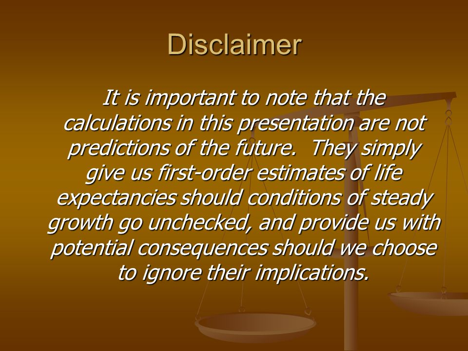 Disclaimer It is important to note that the calculations in this presentation are not predictions of the future.