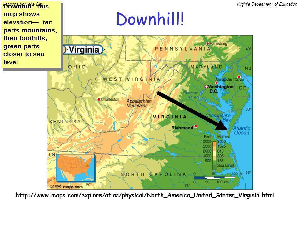 http://www.maps.com/explore/atlas/physical/North_America_United_States_Virginia.html Downhill.