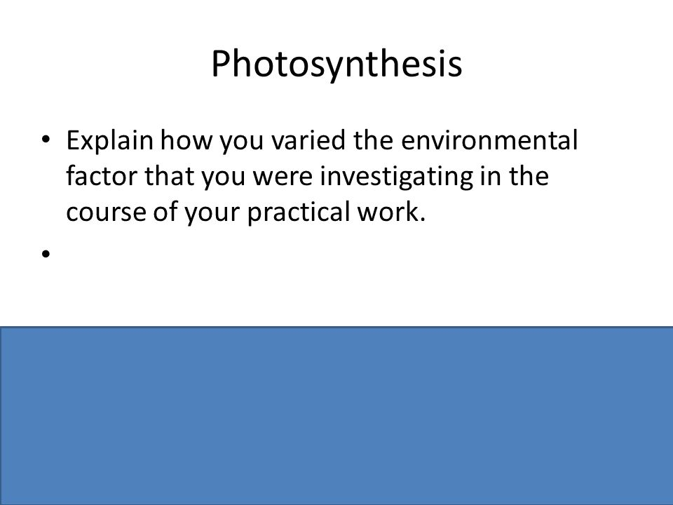 Photosynthesis Explain how you varied the environmental factor that you were investigating in the course of your practical work. Light intensity: brin