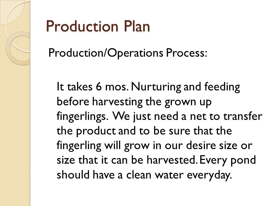 Production Plan Production/Operations Process: It takes 6 mos.