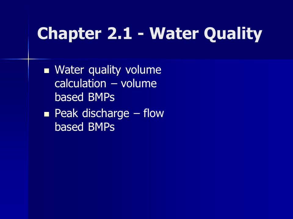 Water quality volume calculation – volume based BMPs Peak discharge – flow based BMPs Chapter 2.1 - Water Quality
