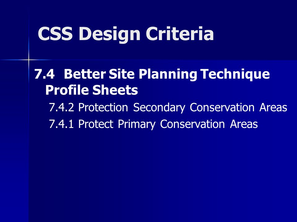 CSS Design Criteria 7.4Better Site Planning Technique Profile Sheets 7.4.2 Protection Secondary Conservation Areas 7.4.1 Protect Primary Conservation Areas